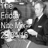 The Friday Nite Mix 29/04/16
