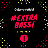 EXTRA BASS ( live Mix ) - Dj Proper In The Mix