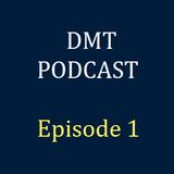 DMT Podcast, Episode 1.