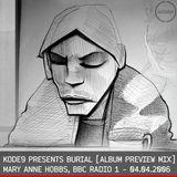 Kode9 presents Burial – Mary Anne Hobbs – Breezeblock – BBC Radio 1 – 04.04.2006 [FULL SHOW]