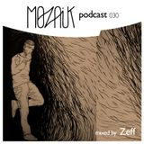 Mozaik Podcast 030 - Mixed by Zeff