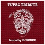 TUPAC TRIBUTE hosted by DJ SCORE