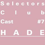Selectors Club Cast #7 - HADE