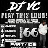 DJ VC - Play This Loud! Episode 66 (Party 103)
