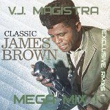 James Brown Mega Mix / Exclusive RMXS by V.J. MAGISTRA