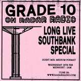 Grade 10 [Long Live Southbank Special] - 14th February 2018