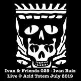Ivan & Friends 029 - Ivan Ruiz Live @ Acid Totem July 2019