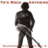 Soundtrack to the 70's Vol. 9: 70's Rock Anthems