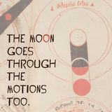 The Moon Goes Through The Motions Too