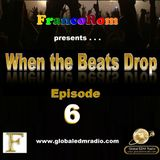 FrancoRom - When The Beats Drop (Episode 6)