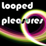 Looped Pleasures
