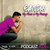 Gandhi - My Music Is My Message Podcast #026 May 2018