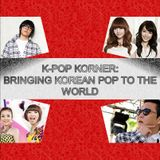 K-Pop Korner Ep.17 - Bringing the Best of Korean Pop to the World!