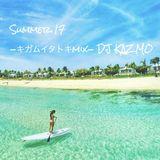 Summer 17 -キガムイタトキmix- DJ KAZMO