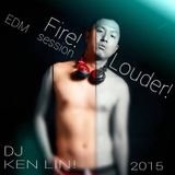 EDM session Fire! Louder! by DJ Ken Lin