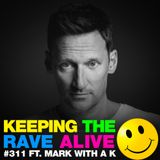 Keeping The Rave Alive Episode 311 featuring Mark With A K