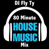 DJ Fly Ty - 80 Minute House Mix - Volume 2