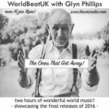 WorldBeatUK with Glyn Phillips - The Ones That Got Away (16/01/2017)