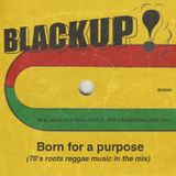 BlackUp Sound - Born for a Purpose (Roots reggae 70's) -2011-