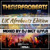 #ThisIsAfrobeats - UK Afrobeats Mix - Mixed By @BigTWyla