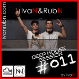 IvaN&RubN Deep House Session #011 by IvaN