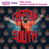 156: Mike Jones, Co-Founder of Creative South
