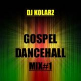 DJ KOLARZ - GOSPEL DANCEHALL MIX#1