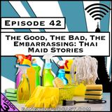 The Good, the Bad & the Embarrassing: Thai Maid Stories [Season 3, Episode 42]