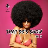 That 90's Show Ep. 17 // Summer Vibez // Hip-Hop // R&B