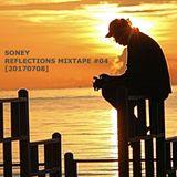 Soney - Reflections Mixtape #04 [20170708]