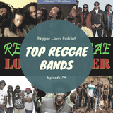 The Top Reggae Bands of All Time - Reggae Lover Podcast Episode 74