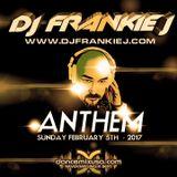 ANTHEM FRIDAY, FEBRUARY 5TH 2017 - DJ FRANKIE J
