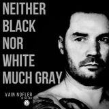 Neither Black Nor White Much Grey In The Mix - Vain Nofler (03-11-2017) Indie Dance_Nu Disco-Tech H