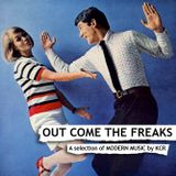 OUT COME THE FREAKS. A selection of MODERN MUSIC by KCR