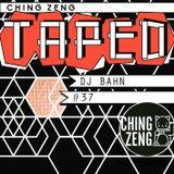 Ching Zeng Taped #37 - DJ Bahn