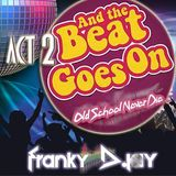 And The Beat Goes On (Act 2) */Franky Djay\* Old school never die