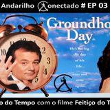 Andarilho Conectado 03 - Gestão do Tempo com o filme Feitiço do Tempo