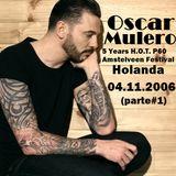 Oscar Mulero - Live @ 5 Years H.O.T P60 Amstelveen Festival, Holanda (04.11.2006) parte#1