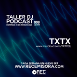 Taller DJ Podcast # 008 - TxTx