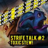 Strife Talk Episode 02 - TOXIC STEW!
