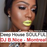 DJ B.Nice - Montreal - Deep, Tribal & Sexy 73 (** Babe !!! These days, I Feel so SOULFUL **)
