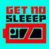 GET NO SLEEP