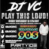 DJ VC - Play This Loud! Episode 78  Throwback 90s  (Party 103)