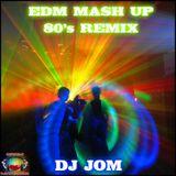 EDM 80's Mash Up - DJ Jom Exclusive Remix