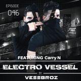 Electro Vessel with Vessbroz Episode 46 ft. DJ Carry N