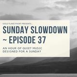 Sunday Slowdown - Episode Thirty-Seven
