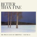 Better Than Fine: The Twelve Days of Christmas · Volume 14