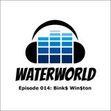 Waterworld 014: Bink$ Win$ton