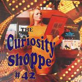 CURIOSITY SHOPPE # 42 - 13th September 2017
