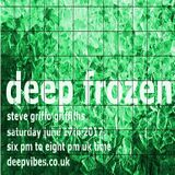 STEVE GRIFFO GRIFFITHS - 'DEEP FROZEN' - JUNE 17th 2017 - DEEPVIBES.CO.UK